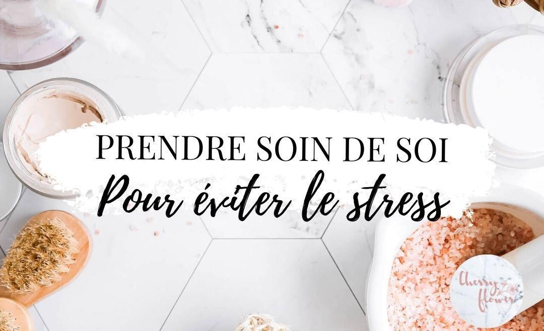 Prendre soin de soi pour réduire son stress