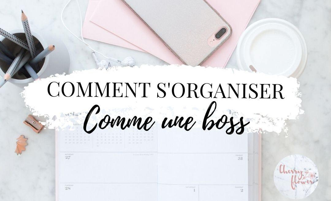 Comment s'organiser comme une boss au quotidien quand on travaille