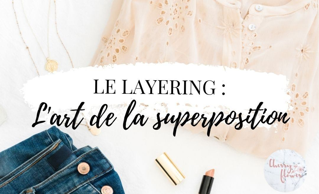 Le layering : l'art de superposer ses vêtements