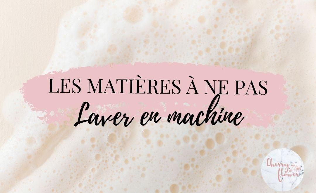 Les matières à ne surtout pas laver en machine